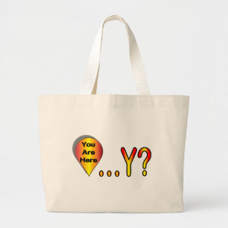 You Are Here.... Why? Large Tote Bag