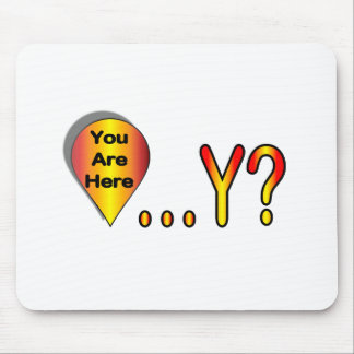 You Are Here.... Why? Mouse Pad