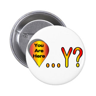 You Are Here.... Why? Pinback Button