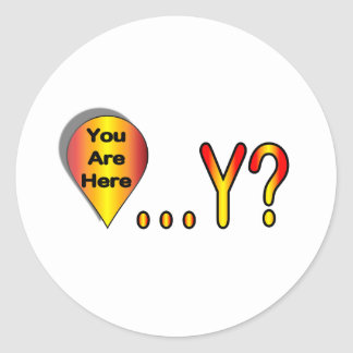 You Are Here.... Why? Round Stickers