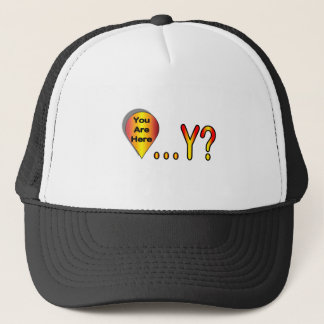 You Are Here.... Why? Trucker Hat