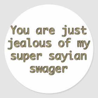 You are just jealous of my super sayian swager classic round sticker