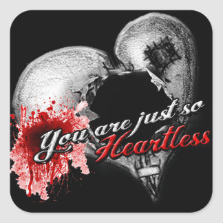 """""""You are just so heartless..."""" Square Sticker"""