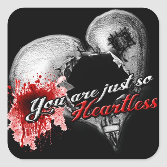 """You are just so heartless..."" Square Sticker"