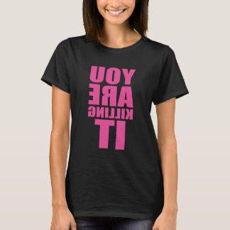 You Are Killing It Funny T-Shirt
