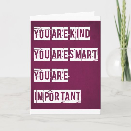 You Are Kind You Are Smart You Are Important Card Zazzlecom