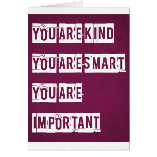 You Are Kind, You Are Smart, You Are Important Card