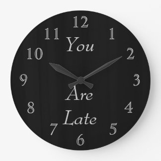 You Are Late Large Clock
