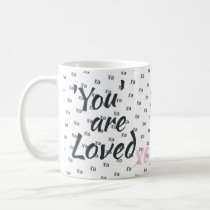 You are loved Mug.Gift.Support.Recovery.Encourage Coffee Mug