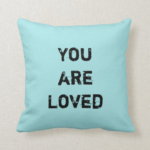 You are Loved! Throw Pillow Zazzle