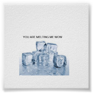 YOU ARE MELTING ME WOW POSTER