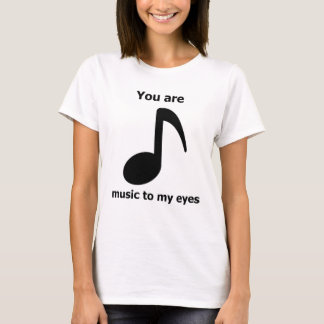 You Are Music To My Eyes T-Shirt