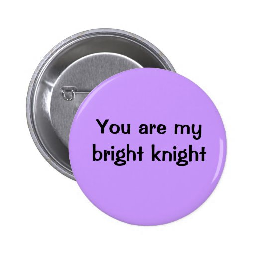 You are my bright knight 2 inch round button