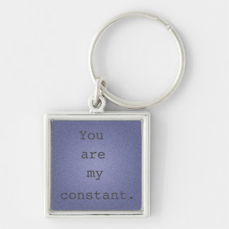 You are my constant Key Chain Lost Romantic Quote