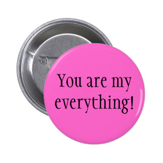 You are my everything!! button