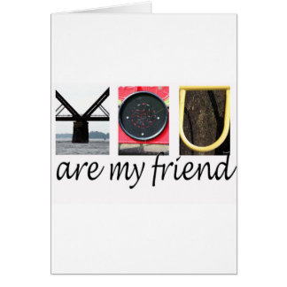YOU are my friend Card