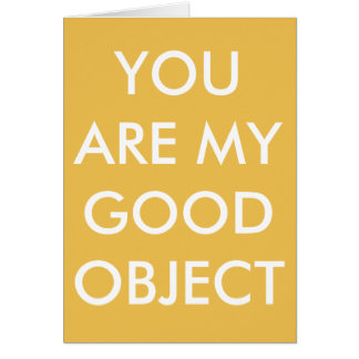 """""""You Are My Good Object"""" greeting card"""