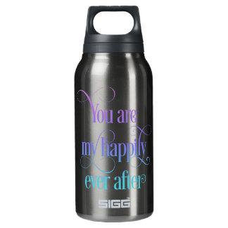 You are my Happily Ever After 10 Oz Insulated SIGG Thermos Water Bottle