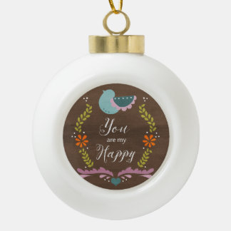 You are my Happy Ceramic Ball Christmas Ornament