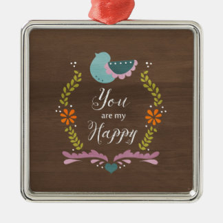 You are my Happy Metal Ornament