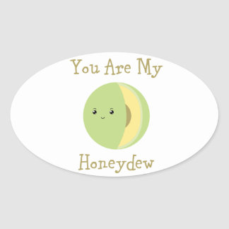 You are my Honeydew Oval Sticker
