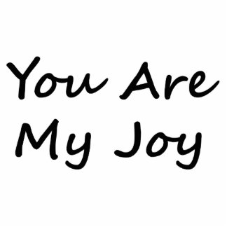 You Are My Joy Standing Photo Sculpture