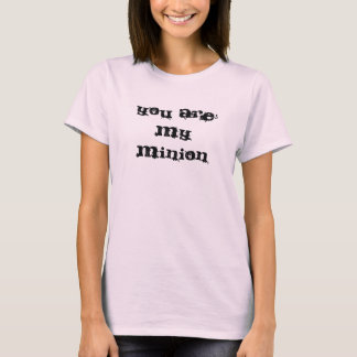 You are my minion T-Shirt