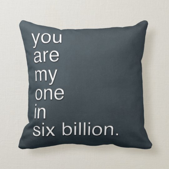 you are my one in six billion. throw pillow