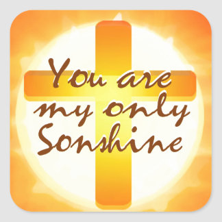You are My Only Sunshine with Cross Square Sticker