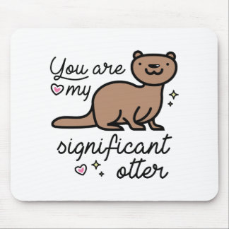 You Are My Significant Otter Mouse Pad