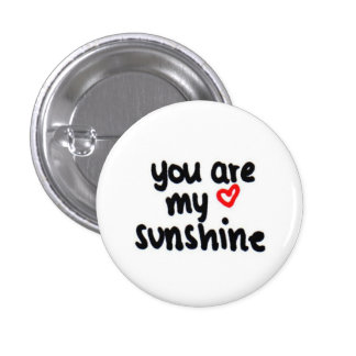 you are my sunshine <3 button