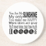 "You Are My Sunshine Apparel and Gifts Drink Coaster<br><div class=""desc"">Black text design with various text styles You Are My Sunshine on T-shirts,  bags,  necklaces,  cards,  stickers,  mugs,  magnets,  keychains,  and other You Are My Sunshine apparel and gift items.</div>"