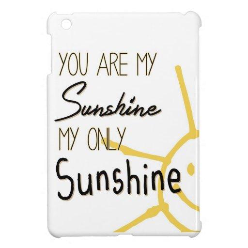 You Are My Sunshine Case For The iPad Mini