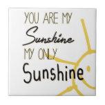 You Are My Sunshine Ceramic Tiles