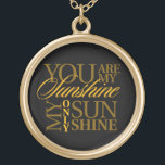 """You Are My Sunshine Gold Finish Necklace<br><div class=""""desc"""">You are my sunshine,  my only sunshine. You make me happy when skies are gray. Please don't take my sunshine away.</div>"""