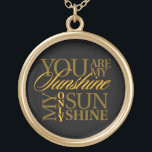 """You Are My Sunshine Gold Plated Necklace<br><div class=""""desc"""">You are my sunshine,  my only sunshine. You make me happy when skies are gray. Please don't take my sunshine away.</div>"""