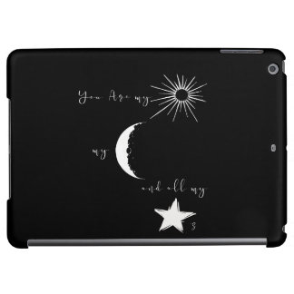 You are my sunshine my moon and all my stars,quote cover for iPad air