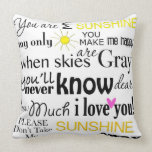You are my Sunshine my only Sunshine Throw Pillow