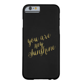 You Are My Sunshine Quote Faux Gold Foil Sparkly Barely There iPhone 6 Case