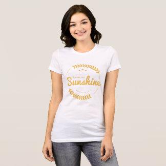 you are my sunshine T-Shirt