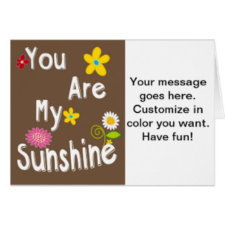 """""""You are my Sunshine"""" Typography - Brown Greeting Card"""