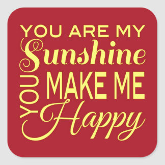 You are my Sunshine, You make me Happy Square Sticker