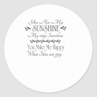 You are my Sunshine, you make me happy when skies Classic Round Sticker