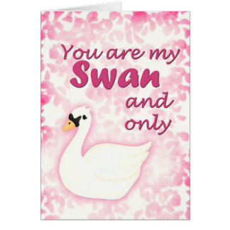 You are my Swan and Only Love Card