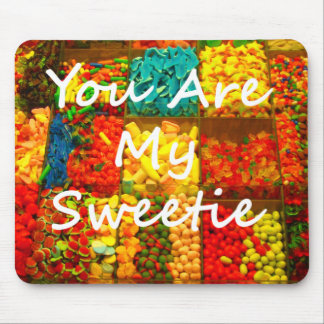 You Are My Sweetie Mouse Pad