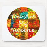 You Are My Sweetie Mousepad