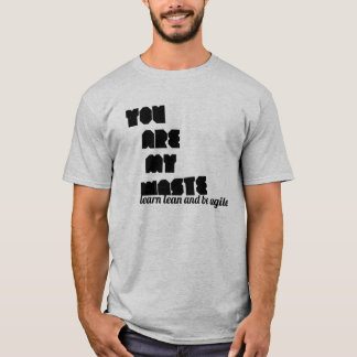 You are my waste, lean / agile t-shirt