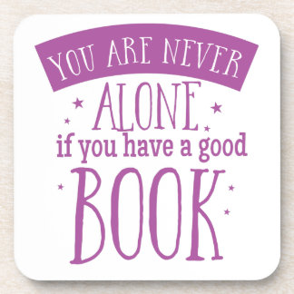 you are never alone if you have a good book drink coaster