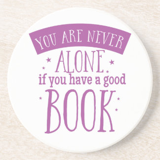 you are never alone if you have a good book sandstone coaster