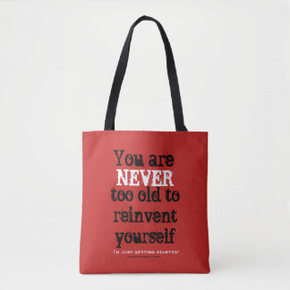 You are NEVER too old to reinvent yourself Tote Bag